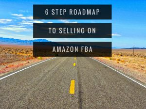 6 Step Roadmap to Selling on Amazon FBA